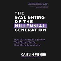 Gaslighting of the Millennial Generation - Caitlin Fisher - audiobook