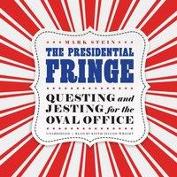 Presidential Fringe - Mark Stein - audiobook