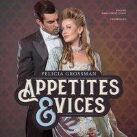 Appetites & Vices - Felicia Grossman - audiobook