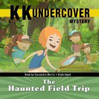 KK Undercover Mystery: The Haunted Field Trip - Nicholas Sheridan Stanton - audiobook