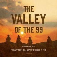 Valley of the 99 - Wayne D. Overholser - audiobook