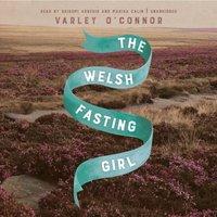 Welsh Fasting Girl - Varley O'Connor - audiobook