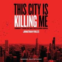 This City Is Killing Me - Jonathan Foiles - audiobook
