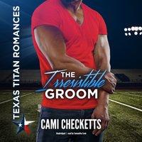 Irresistible Groom - Cami Checketts - audiobook