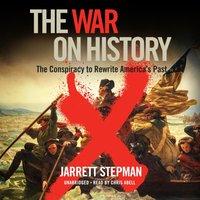 War on History - Jarrett Stepman - audiobook