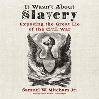 It Wasn't about Slavery - Samuel W. Mitcham - audiobook