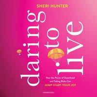 Daring to Live - Sheri Hunter - audiobook