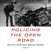 Policing the Open Road - Sarah A. Seo - audiobook