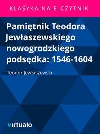 Pamiętnik Teodora Jewłaszewskiego nowogrodzkiego podsędka: 1546-1604