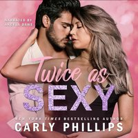 Twice as Sexy - Carly Phillips - audiobook