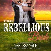 Their Rebellious Bride - Vanessa Vale - audiobook