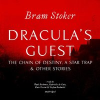 Dracula's Guest, The Chain of Destiny, A Star Trap & Other Stories - Bram Stoker - audiobook