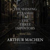 Shining Pyramid & The Three Impostors - Arthur Machen - audiobook
