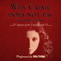 Why Crime Does Not Pay - Sophie Lyons - audiobook