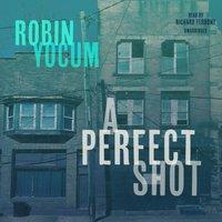 Perfect Shot - Robin Yocum - audiobook