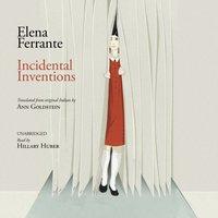 Incidental Inventions - Elena Ferrante - audiobook