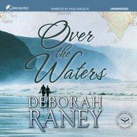 Over the Waters - Deborah Raney - audiobook