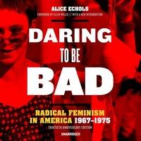 Daring to Be Bad, Thirtieth Anniversary Edition - Alice Echols - audiobook