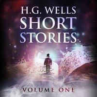 Short Stories - Volume One - H. G. Wells - audiobook
