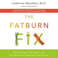 Fatburn Fix - M.D. Catherine Shanahan - audiobook