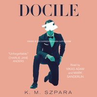 Docile - K.M. Szpara - audiobook
