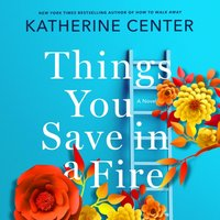 Things You Save in a Fire - Katherine Center - audiobook