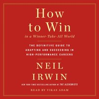 How to Win in a Winner-Take-All World - Neil Irwin - audiobook