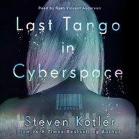 Last Tango in Cyberspace - Steven Kotler - audiobook
