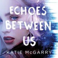 Echoes Between Us - Katie McGarry - audiobook