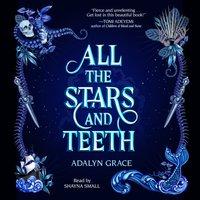 All the Stars and Teeth - Adalyn Grace - audiobook