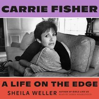Carrie Fisher: A Life on the Edge - Sheila Weller - audiobook