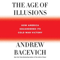 Age of Illusions - Andrew Bacevich - audiobook