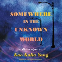 Somewhere in the Unknown World - Kao Kalia Yang - audiobook