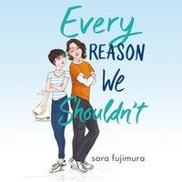 Every Reason We Shouldn't - Sara Fujimura - audiobook