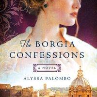 Borgia Confessions - Alyssa Palombo - audiobook