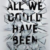 All We Could Have Been - TE Carter - audiobook