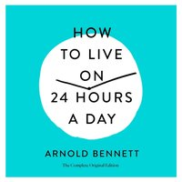 How to Live on 24 Hours a Day - Arnold Bennett - audiobook
