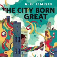 City Born Great - N. K. Jemisin - audiobook