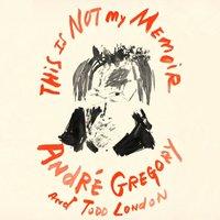 This Is Not My Memoir - Andre Gregory - audiobook