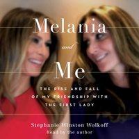 Melania and Me - Stephanie Winston Wolkoff - audiobook