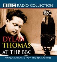Dylan Thomas At The BBC - Dylan Thomas - audiobook