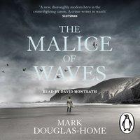 Malice of Waves - Mark Douglas-Home - audiobook