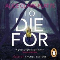 To Die For - Alice Clark-Platts - audiobook