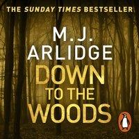 Down to the Woods - M. J. Arlidge - audiobook