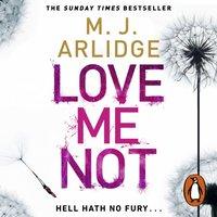 Love Me Not - M. J. Arlidge - audiobook