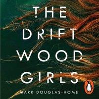 Driftwood Girls - Mark Douglas-Home - audiobook