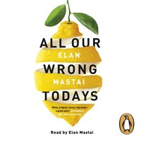 All Our Wrong Todays - Elan Mastai - audiobook