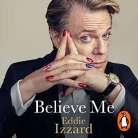 Believe Me - Eddie Izzard - audiobook