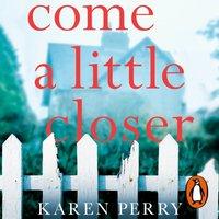 Come a Little Closer - Karen Perry - audiobook