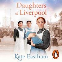 Daughters of Liverpool - Kate Eastham - audiobook